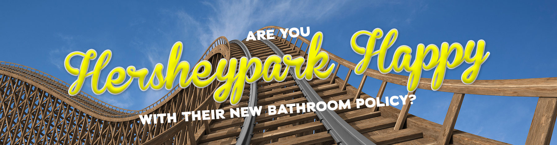 Are you Hersheypark Happy with their new bathroom policy?